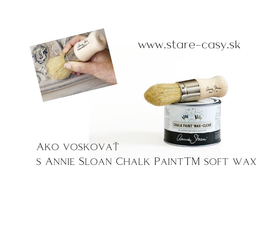 Ako správne voskovať s Annie Sloan Chalk PaintTM soft wax